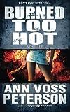 Burned Too Hot: A Thriller (Val Ryker Series) (Volume 2)