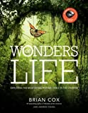 img - for Wonders of Life: Exploring the Most Extraordinary Phenomenon in the Universe by Cox, Brian (2013) Hardcover book / textbook / text book