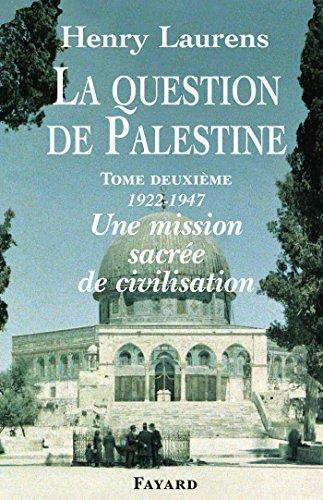 La Question de Palestine, tome 2 : Une mission sacrée de civilisation (1922-1947) (Divers Histoire)