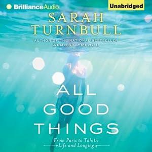 All Good Things: From Paris to Tahiti: Life and Longing | [Sarah Turnbull]
