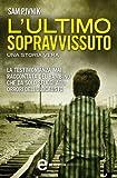 L'ultimo sopravvissuto : la testimonianza mai raccontata del bambino che da solo sfuggì agli orrori dell'Olocausto