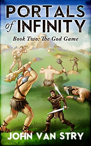 John Van Stry - Portals of Infinity: Book Two: The God Game