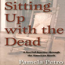 Sitting Up with the Dead: A Storied Journey through the American South (       UNABRIDGED) by Pamela Petro Narrated by Janet Metzger
