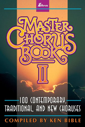 Master Chorus Book II, Book 100 Contemporary, Traditional and New Chourses, Ken Bible