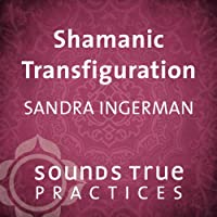 Shamanic Transfiguration  by Sandra Ingerman