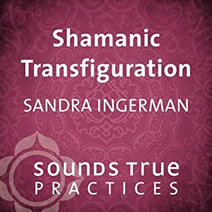 Shamanic Transfiguration   [Sandra Ingerman]