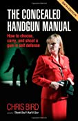 Amazon.com: The Concealed Handgun Manual: How to Choose, Carry, and Shoot a Gun in Self Defense (9780965678483): Chris Bird: Books