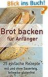 Brot backen f�r Anf�nger: 25 einfache...