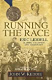 John W Keddie RUNNING THE RACE: Eric Liddell Olympic Champion and Missionary