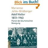 Adolf Keller 18721963: Pionier der ökumenischen Bewegung
