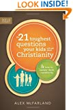 The 21 Toughest Questions Your Kids Will Ask about Christianity: & How to Answer Them Confidently (Focus on the Family Books)