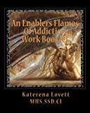 img - for An Enablers Flames Of Addiction Work Booklet: How to End The Enablers Relationship book / textbook / text book