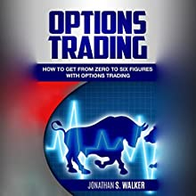 Options Trading: How to Get from Zero to Six Figures with Options Trading   Livre audio Auteur(s) : Jonathan S. Walker Narrateur(s) : Dean Eby
