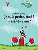 Je suis petite, moi ? Ya malen'kaya?: Un livre d'images pour les enfants (Edition bilingue français-russe)