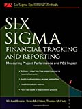 Six Sigma Financial Tracking and Reporting: Measuring Project Performance and P&L Impact (Six SIGMA Operational Methods)