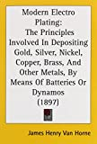 img - for Modern Electro Plating: The Principles Involved in Depositing Gold, Silver, Nickel, Copper, Brass, and Other Metals, by Means of Batteries or book / textbook / text book