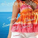 There's Something about St. Tropez Audiobook by Elizabeth Adler Narrated by Julie Briskman