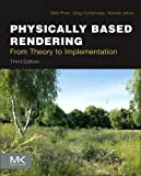 Physically Based Rendering, Third Edition: From Theory To Implementation