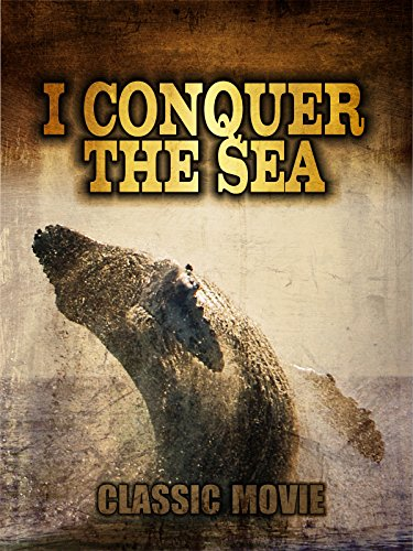 I Conquer the Sea: Classic Movie