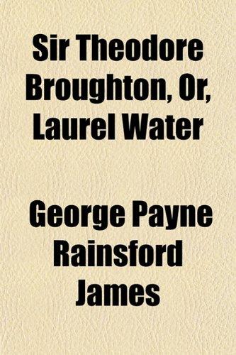 Sir Theodore Broughton, Or, Laurel Water