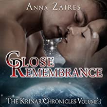 Close Remembrance: The Krinar Chronicles: Volume 3 (       UNABRIDGED) by Anna Zaires, Dima Zales Narrated by Emily Durante