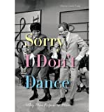 img - for [(Sorry I Don't Dance: Why Men Refuse to Move)] [Author: Maxine Leeds Craig] published on (December, 2013) book / textbook / text book