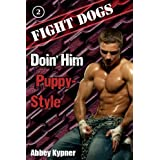 Doin' Him Puppy-Style (m/m) (Fight Dogs Book 2) ~ Abbey Kypner
