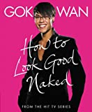 How to Look Good Naked: Shop for Your Shape and Look Amazing! Gok Wan