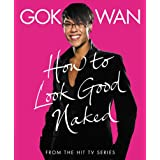 How to Look Good Naked: Shop for Your Shape and Look Amazing!by Gok Wan