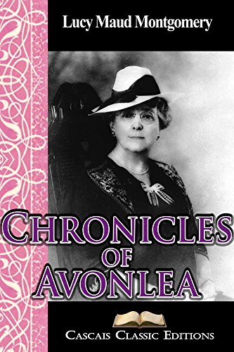 Lucy Maud Montgomery - Chronicles of Avonlea (Annotated): A collection of short stories by L. M. Montgomery, and part of the Anne of Green Gables series.