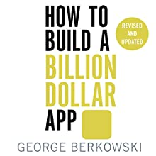 How to Build a Billion Dollar App: Discover the secrets of the most successful entrepreneurs of our time | Livre audio Auteur(s) : George Berkowski Narrateur(s) : Christopher Ragland