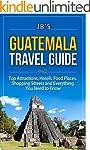 Guatemala Travel Guide: Top Attractio...