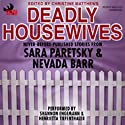 Deadly Housewives (       UNABRIDGED) by Sara Paretsky, Nevada Barr, Marcia Muller, Denis Mina, Nancy Pickard, Carole Nelson Douglas, Elizabeth Massie, Barbara Collins, Vicki Hendricks, S.J. Rozan Narrated by Shannon Engemann, Henrietta Tiefenthaler
