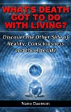 Whats Death Got To Do With Living? Discover the Other Side of Reality, Consciousness and the Afterlife (Q&A Series, Book 1)