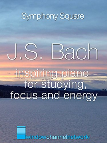 J.S. Bach, Inspiring Piano for Studying, Focus and Energy