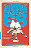 Tim Wendel Summer of '68: The Season That Changed Baseball--and America--Forever