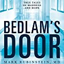 Bedlam's Door: True Tales of Madness and Hope Audiobook by Mark Rubinstein Narrated by Tim Campbell