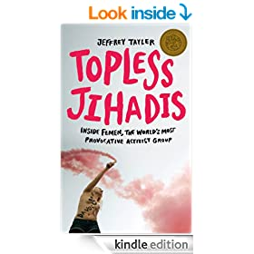 Topless Jihadis: Inside Femen, the World's Most Provocative Activist Group (Kindle Single)