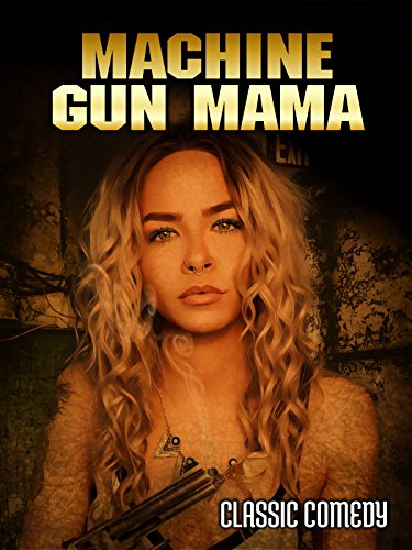 Machine Gun Mama: Classic Comedy