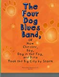 The Four Dog Blues Band, or How Chester Boy, Dog in the Fog, and Diva Took the Big City by Storm