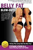 Belly Fat Blowout: How to Burn Fat, Lose Inches, Lose Weight and Feel Great in Just 10 Days
