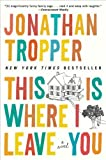 This Is Where I Leave You A Novel by Tropper, Jonathan [Plume,2010] (Paperback) Reprint Edition