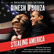 Stealing America: What My Experience with Criminal Gangs Taught Me about Obama, Hillary, and the Democratic Party (       UNABRIDGED) by Dinesh D'Souza Narrated by Dinesh D'Souza, Andrew Klavan