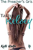 img - for Taking Kelsey (The Preacher's Virgin Daughters Book 1) book / textbook / text book