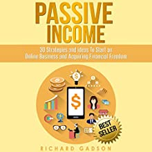 Passive Income: 30 Strategies and Ideas to Start an Online Business and Acquiring Financial Freedom Audiobook by Richard Gadson Narrated by Martin James