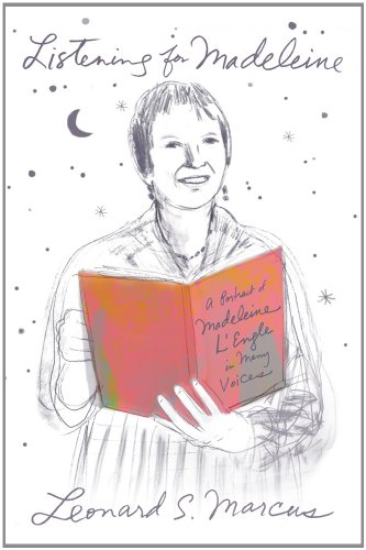 Listening for Madeleine: A Portrait of Madeleine L'Engle in Many Voices, Leonard S. Marcus