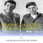 Frank Sinatra & Dean Martin: Show Business Icons |  Charles River Editors