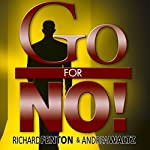 Go for No!: Yes Is the Destination, No Is How You Get There | Richard Fenton,Andrea Waltz
