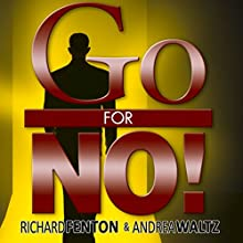 Go for No!: Yes Is the Destination, No Is How You Get There Audiobook by Richard Fenton, Andrea Waltz Narrated by Richard Fenton
