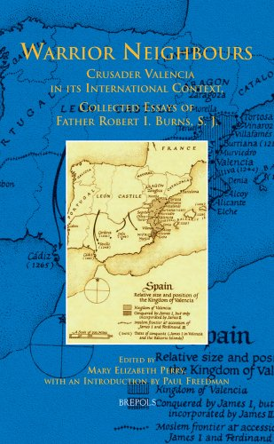 Warrior Neighbours: Crusader Valencia in its International Context, Collected Essays of Father Robert I. Burns, S. J. (B